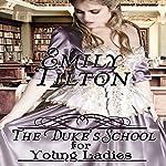The Duke's School for Young Ladies | Emily Tilton