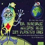 Dr. Mercurius heilsame Reise zum Planeten Erde: Gesundheitliche Gute-Nacht-Geschichten für Ihr Kind und Sie   Max Karner