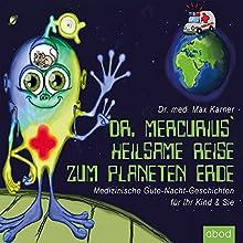 Dr. Mercurius heilsame Reise zum Planeten Erde: Gesundheitliche Gute-Nacht-Geschichten für Ihr Kind und Sie Hörbuch von Max Karner Gesprochen von: Matthias Lühn
