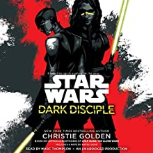 Dark Disciple: Star Wars (       UNABRIDGED) by Christie Golden, Katie Lucas (Foreword) Narrated by Marc Thompson