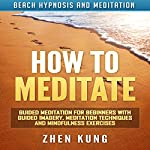How to Meditate: Guided Meditation for Beginners with Guided Imagery, Meditation Techniques and Mindfulness Exercises via Beach Hypnosis | Zhen Kung