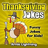 Thanksgiving Turkey Jokes! (*BONUS* Food Maze Puzzle): 50+ Funny Thanksgiving Jokes w/ Color Illustrations (Thanksgiving Books for Children) ~ Arnie Lightning