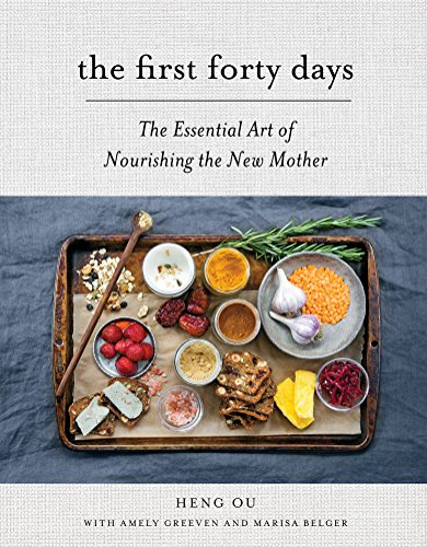 The First Forty Days: The Essential Art of Nourishing the New Mother by Heng Ou, Amely Greeven, Marisa Belger