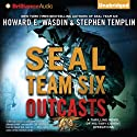 SEAL Team Six Outcasts: A Novel (       UNABRIDGED) by Howard E. Wasdin, Stephen Templin Narrated by Phil Gigante