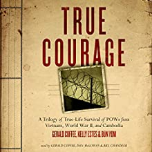 True Courage: A Trilogy of True-Life Survival of POWs from Vietnam, World War II, and Cambodia (       UNABRIDGED) by Made for Success, Gerald Coffee, Kelly Estes, Būn Yom Narrated by Gerald Coffee, Dan McGowan, Bill Chandler