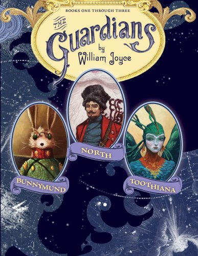 William Joyce - The Guardians: Nicholas St. North and the Battle of the Nightmare King; E. Aster Bunnymund and the Warrior Eggs at the Earth's Core!; Toothiana, Queen of the Tooth Fairy Armies