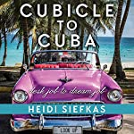 Cubicle to Cuba: Desk Job to Dream Job | Heidi Siefkas