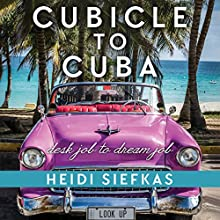 Cubicle to Cuba: Desk Job to Dream Job | Livre audio Auteur(s) : Heidi Siefkas Narrateur(s) : Heidi Siefkas