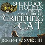 Sherlock Holmes and The Adventure of Grinning Cat | Joseph W Svec III