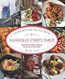 Nashville Chefs Table: Extraordinary Recipes from Music City