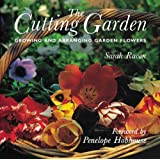 The Cutting Garden: Growing and Arranging Garden Flowers ~ Sarah Raven