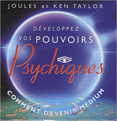 Développez vos pouvoirs psychiques : Comment devenir médium