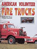img - for American Volunteer Fire Trucks by Wood, Donald F., Wood, Don, Sorensen, Wayne (1993) Paperback book / textbook / text book