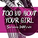 Too Bad About Your Girl Audiobook by Saranna DeWylde Narrated by Hollie Jackson