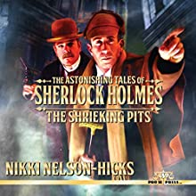 The Shrieking Pits: The Astonishing Tales of Sherlock Holmes, Book 1 Audiobook by Nikki Nelson-Hicks Narrated by George Kuch