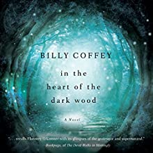 In the Heart of the Dark Wood (       UNABRIDGED) by Billy Coffey Narrated by Gabe Wicks