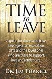 img - for Time To Leave: A guide for those who have been given an expiration date and the loved ones who are there to support, love and render care Paperback July 4, 2014 book / textbook / text book