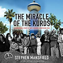 The Miracle of the Kurds: A Remarkable Story of Hope Reborn in Northern Iraq (       UNABRIDGED) by Stephen Mansfield Narrated by Stephen Mansfield