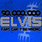 50,000,000 Elvis Fans Can't Be Wrong