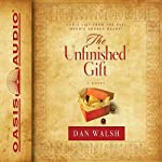 The Unfinished Gift: A Novel | Dan Walsh