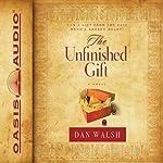 The Unfinished Gift: A Novel | Dan Walsh