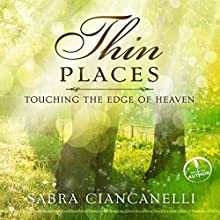Thin Places: Touching the Edge of Heaven (       UNABRIDGED) by Sabra Ciancanelli Narrated by Sabra Ciancanelli
