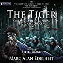 The Tiger: Chronicles of an Imperial Legionary Officer, Book 2 Audiobook by Marc Alan Edelheit Narrated by Steven Brand