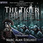 The Tiger: Chronicles of an Imperial Legionary Officer, Book 2 | Marc Alan Edelheit