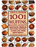 1001 Muffins, Biscuits, Doughnuts, Pancakes, Waffles, Popovers, Fritters, Scones and Other Quick Breads