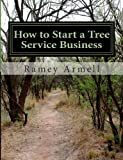How to Start a Tree Service Business (Volume 1)