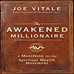 The Awakened Millionaire Manifesto: A Manifesto for the Spiritual Wealth Movement | Joe Vitale