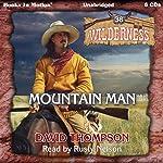Mountain Man: Wilderness Series, Book 38   David Thompson