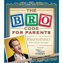 Bro Code for Parents: What to Expect When You're Awesome (       UNABRIDGED) by Barney Stinson, Matt Kuhn Narrated by Neil Patrick Harris
