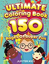 Ultimate Coloring Book 150 Pages Of Super Fun (fun Coloring And Art Book Series)
