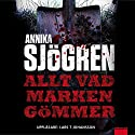 Allt vad marken gömmer [Down in the Ground] Audiobook by Annika Sjögren Narrated by Lars T. Johansson