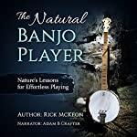 The Natural Banjo Player: Nature's Lessons for Effortless Playing | Rick McKeon