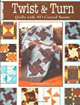 Twist & Turn: Quilts with No Curved S...