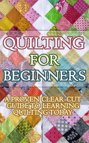Samantha Adams - Quilting for Beginners: A Proven Clear Cut Guide to Learn Quilting Today! (Quilting in Arts, Crafts & Sewing, Quilting Books in Kindle Free, Quilting Mysteries, ... Book, Quilting Passion) (English Edition)