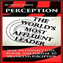 Perception: The World's Most Affluent Leader: How to Connect Love, Power, and Purpose to Transcend Perception Audiobook by Tiffany Domena Narrated by Lee Ann Freshour