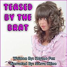 Teased by the Brat (       UNABRIDGED) by Kaylee Fox Narrated by Sierra Kline