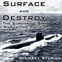 Surface and Destroy: The Submarine Gun War in the Pacific Audiobook by Michael Sturma Narrated by James McSorley