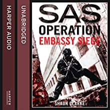 Embassy Siege: SAS Operation Audiobook by Shaun Clarke Narrated by James Lailey