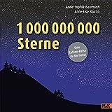 1 000 000 000 Sterne: Eine Zahlen-Reise in die Natur.