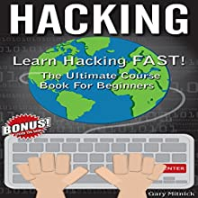 Hacking: Learn Hacking FAST!: The Ultimate Course Book for Beginners Audiobook by Gary Mitnick Narrated by Dale M. Wilcox