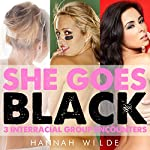 She Goes Black: 3 Interracial Group Encounters | Hannah Wilde