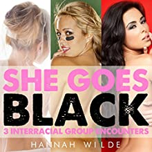 She Goes Black: 3 Interracial Group Encounters (       UNABRIDGED) by Hannah Wilde Narrated by Hannah Wilde