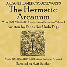 The Hermetic Arcanum W. Wynn Westcott's Collectanea Hermetica Volume 1 (       UNABRIDGED) by Penes Nos Unda Tagi Narrated by Matt Butcher