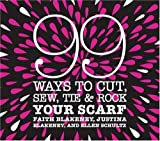 img - for 99 Ways to Cut, Sew, Tie & Rock Your Scarf by Faith Blakeney (March 04,2008) book / textbook / text book