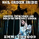 Mail Order Bride: Indebted, Imprisoned and Sold to the Highest Bidder Audiobook by Emma Ashwood Narrated by Verity Chase