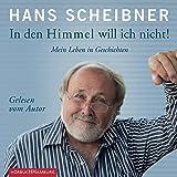 Hans Scheibner �In den Himmel will ich nicht!: Mein Leben in Geschichten: 4 CDs� bestellen bei Amazon.de
